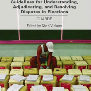 Guidelines for Understanding, Adjudicating, and Resolving Disputes in Elections